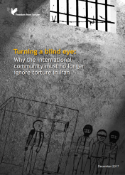 Turning a blind eye: why the international community can no longer turn a blind eye to torture in Iran (Full version English Dec 2017)
